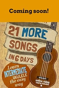 Learn Intermediate Ukulele the Easy Way with 21 MORE Easy Ukulele Songs